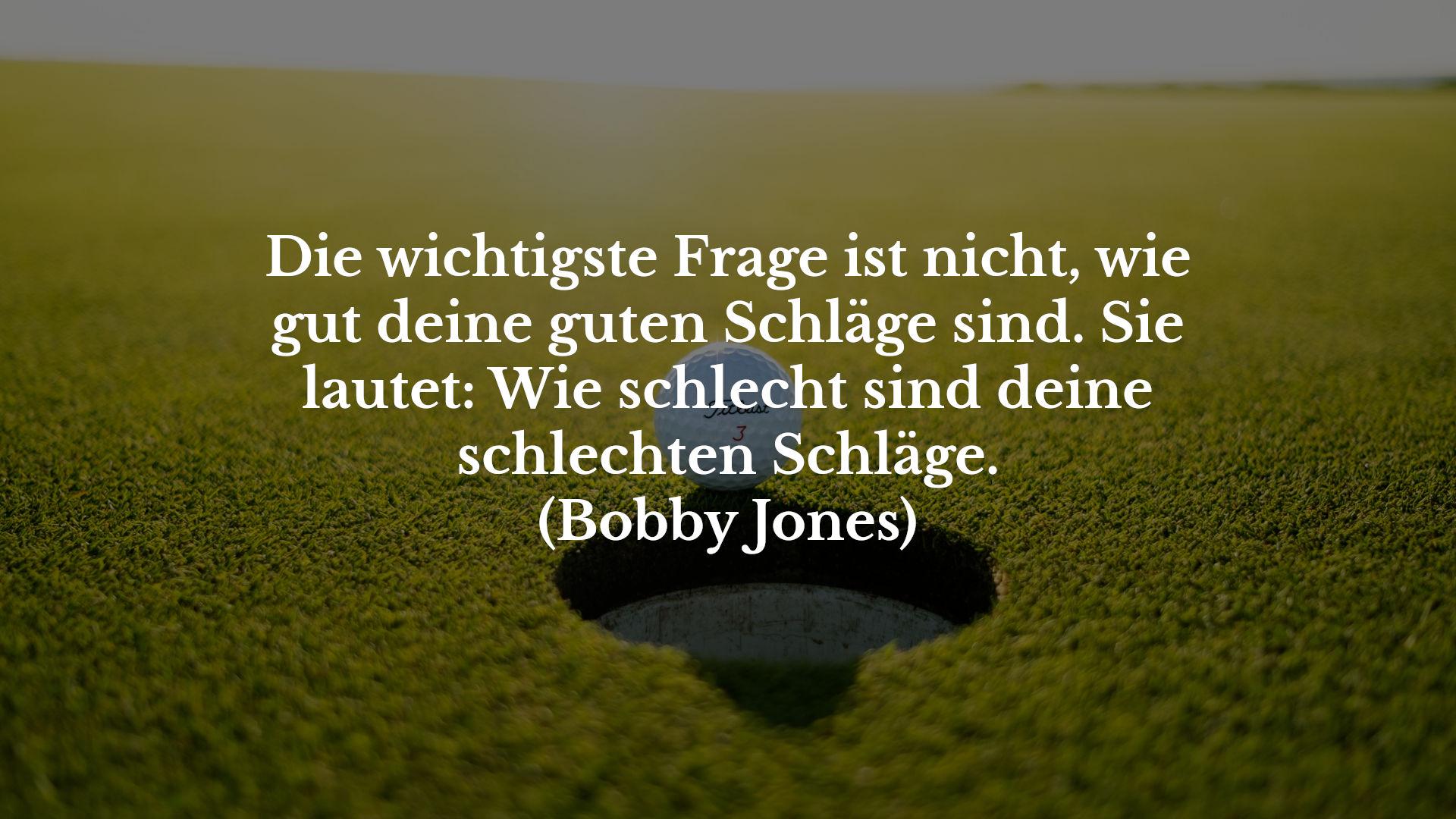 Bobby Jones Wichtige Schläge Golfsprüche Golfzitate